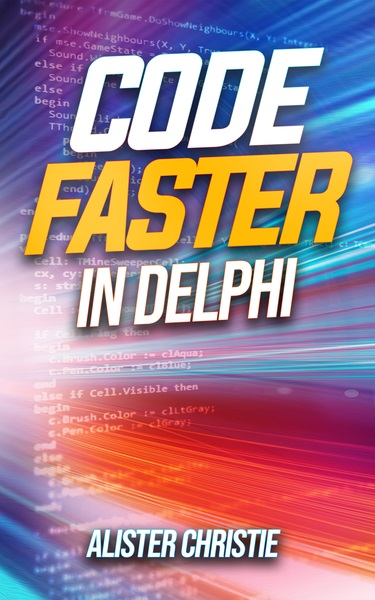 Code Faster in Delphi by Alister Christie